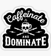 Caffeinate And Dominate Sticker