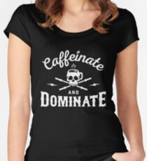 Caffeinate And Dominate Women's Fitted Scoop T-Shirt