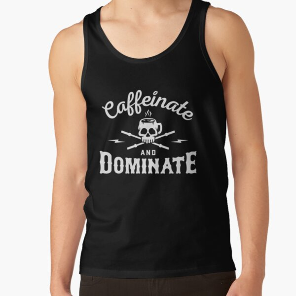 Caffeinate And Dominate Tank Top