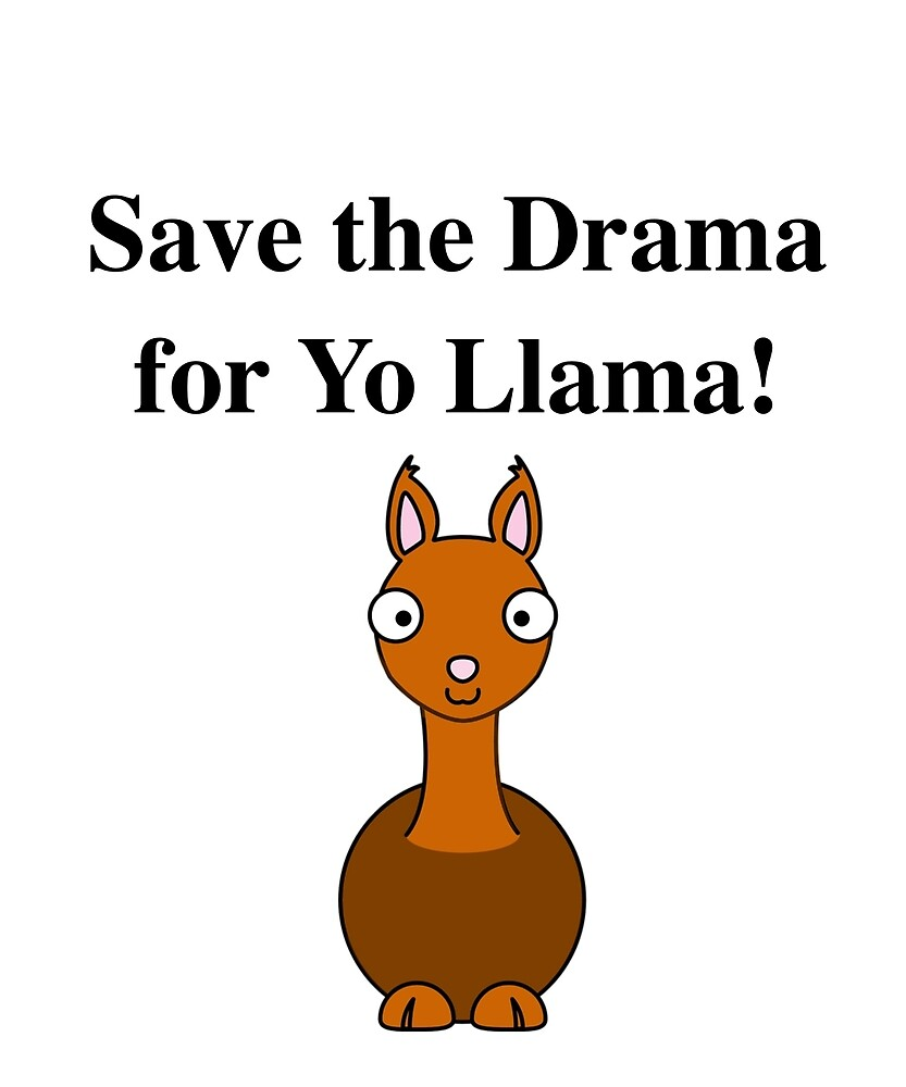 Save The Drama For Yo Llama by UnicornMaze