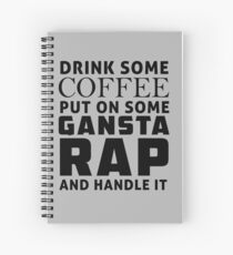 Drink some coffee, put on some gansta rap and handle it Spiral Notebook