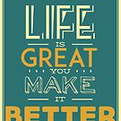LIFE IS GREAT YOU MAKE IT BETTER GOOD VIBES LOVE by MyHandmadeSigns