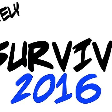 I Barely Survived 2016 by EasternGraphics