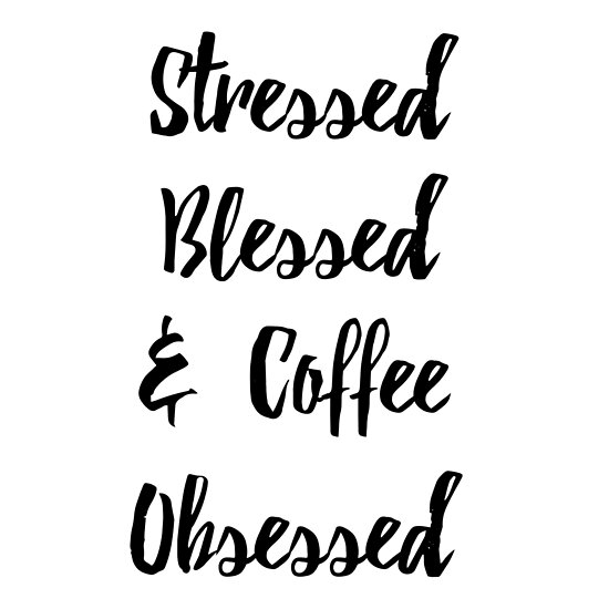 stressed blessed and coffee obsessed cute sayings quotes happy