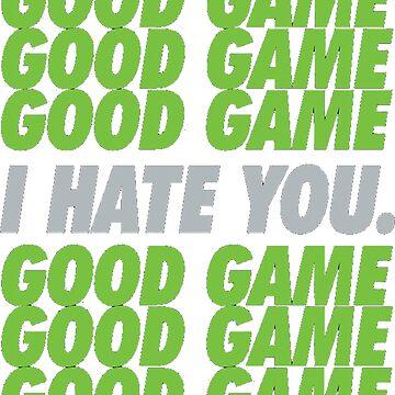 GOOD GAME, I HATE YOU by Mauro6