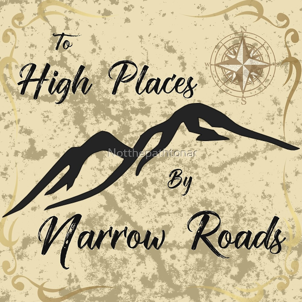 To Higher Places by Narrow Roads by Notthepathtonar
