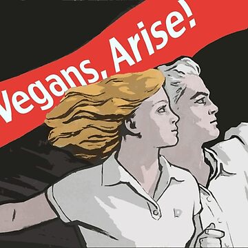 Vegans, Arise! by Cosmicblueprint
