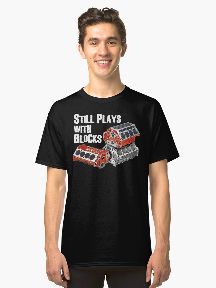 Still Plays With Blocks Classic T-Shirt Front