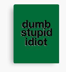 dumb stupid idiot-green bg Canvas Print