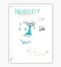 Nobody can dull your shine! Sticker