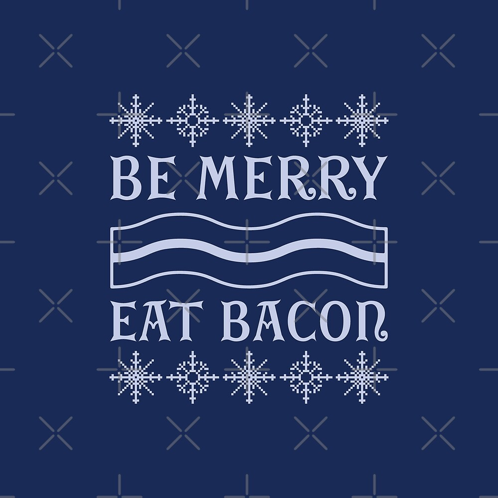 Be Merry Eat Bacon by DJBALOGH