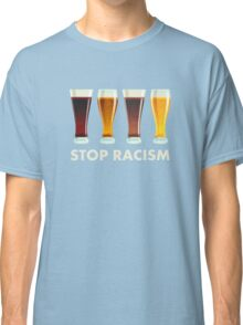 Stop Alcohol Racism Beer Equality Classic T-Shirt