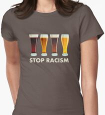 Stop Alcohol Racism Beer Equality Women's Fitted T-Shirt
