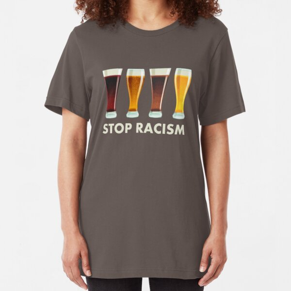 Stop Alcohol Racism Beer Equality Slim Fit T-Shirt