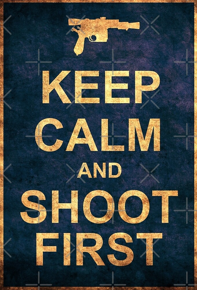 Keep Calm And Shoot First by atomicgirl