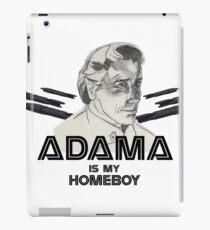 Adama is my homeboy iPad Case/Skin
