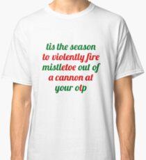 Tis the season {FULL} Classic T-Shirt
