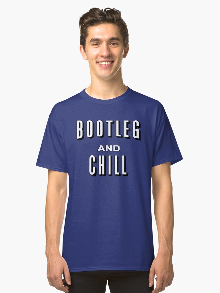 Bootleg and Chill Classic T-Shirt Front