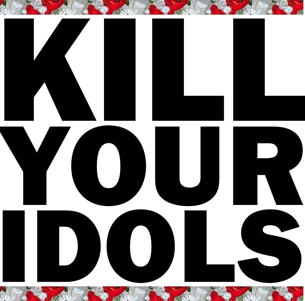 Kill Your Idols by attractivedecoy