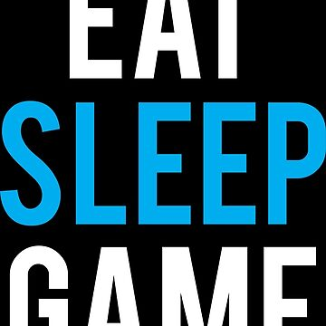 eat sleep game everyday by makari