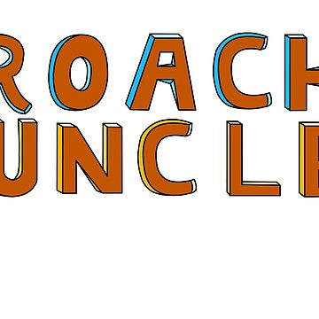 Roach Uncle by roachuncle