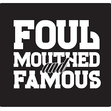 Foul Mouthed And Famous by bravocollective