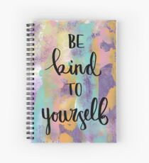 Be Kind to Yourself Spiral Notebook