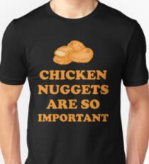 Chicken nuggets are so important Unisex T-Shirt