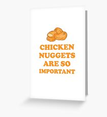 Chicken nuggets are so important Greeting Card