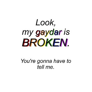 Broken Gaydar Print by spiderly