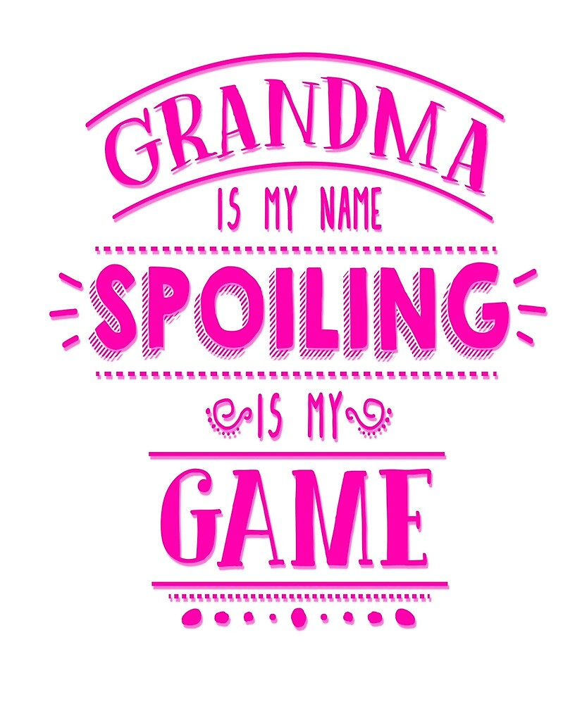Grandma Is My Name Spoiling Is My Game Funny by thechoicegoods