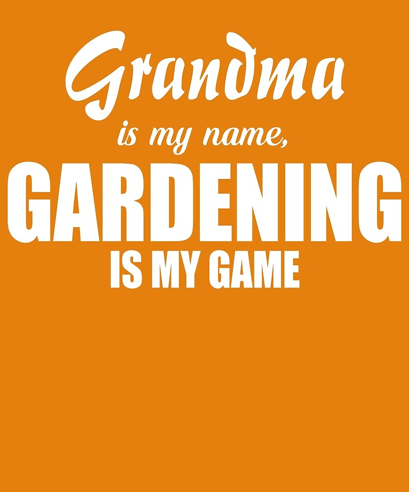 Grandma Is My Name Gardening Is My Game  by AlwaysAwesome