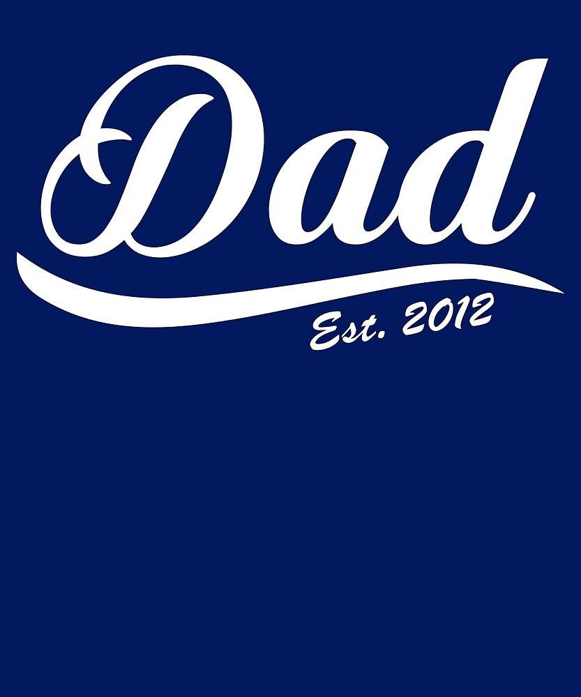 Dad Est Established 2012  by AlwaysAwesome