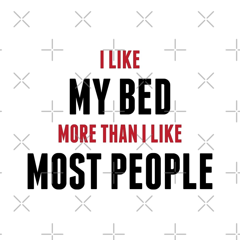 I Like My Bed More Than People by DJBALOGH