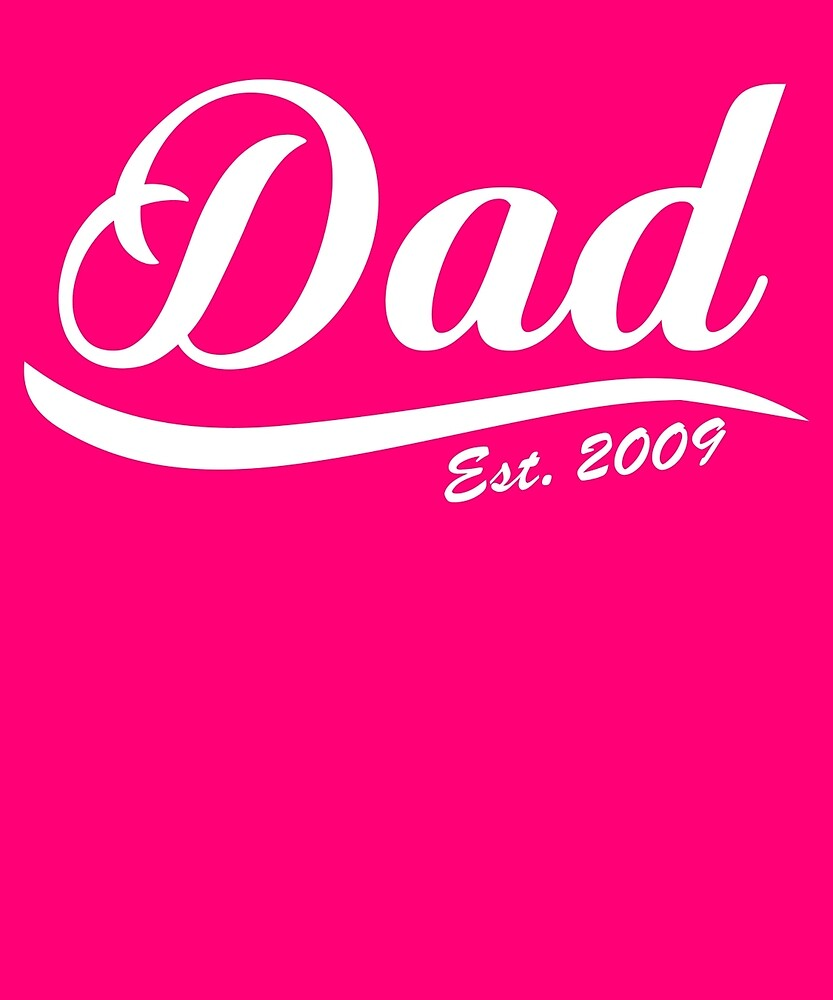 Dad Est Established 2009  by AlwaysAwesome