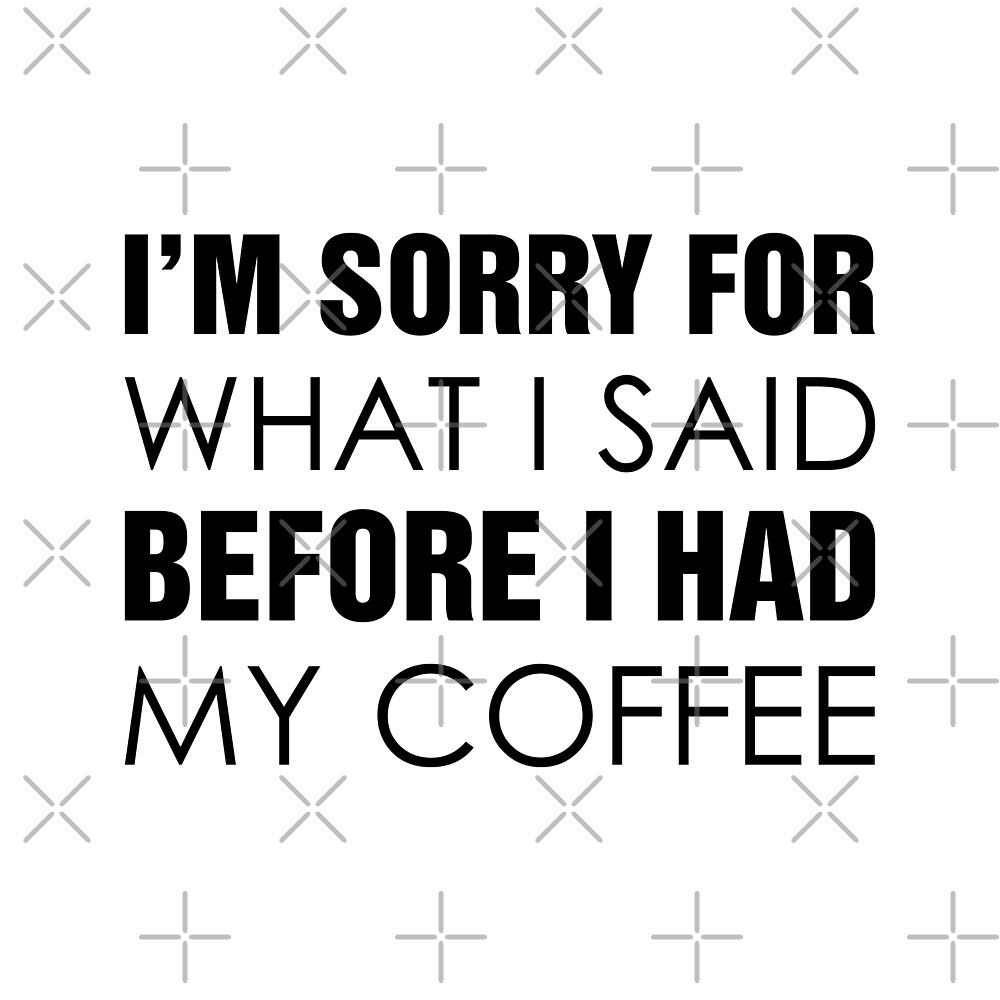 Sorry For What I Said Before Coffee by DJBALOGH