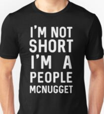 I'm not short I'm a people mcnugget Unisex T-Shirt