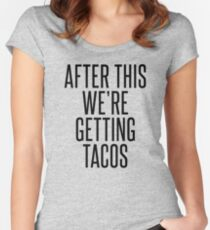 AFTER THIS WE'RE GETTING TACOS Women's Fitted Scoop T-Shirt