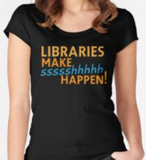 Libraries MAKE SHHHHH Happen! Women's Fitted Scoop T-Shirt