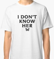 I DON'T KNOW HER Mariah Carey Quote Classic T-Shirt