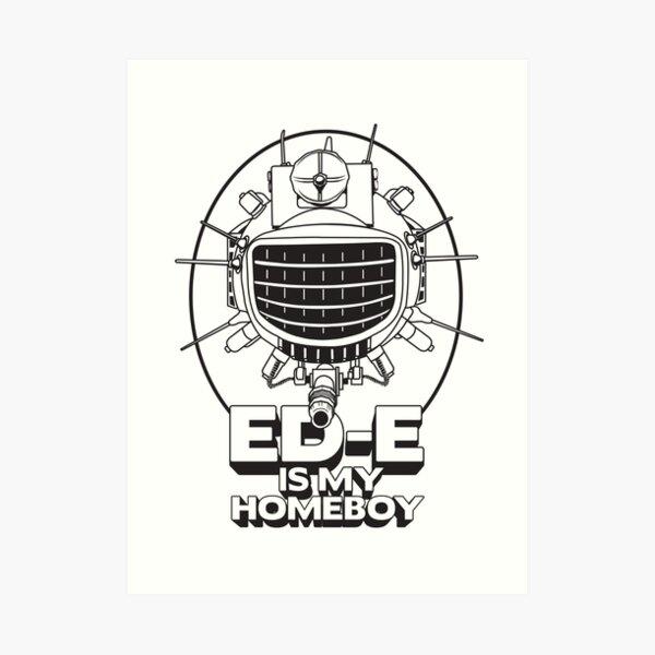 ED-E is My Homeboy on White Art Print