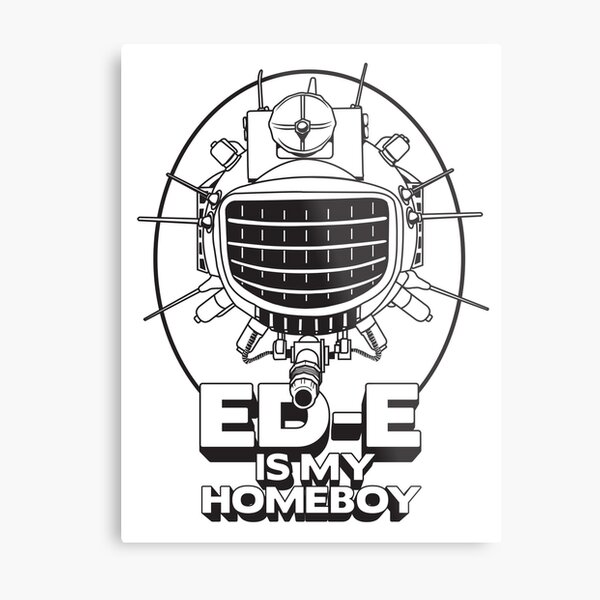 ED-E is My Homeboy on White Metal Print