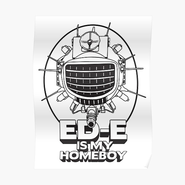 ED-E is My Homeboy on White Poster