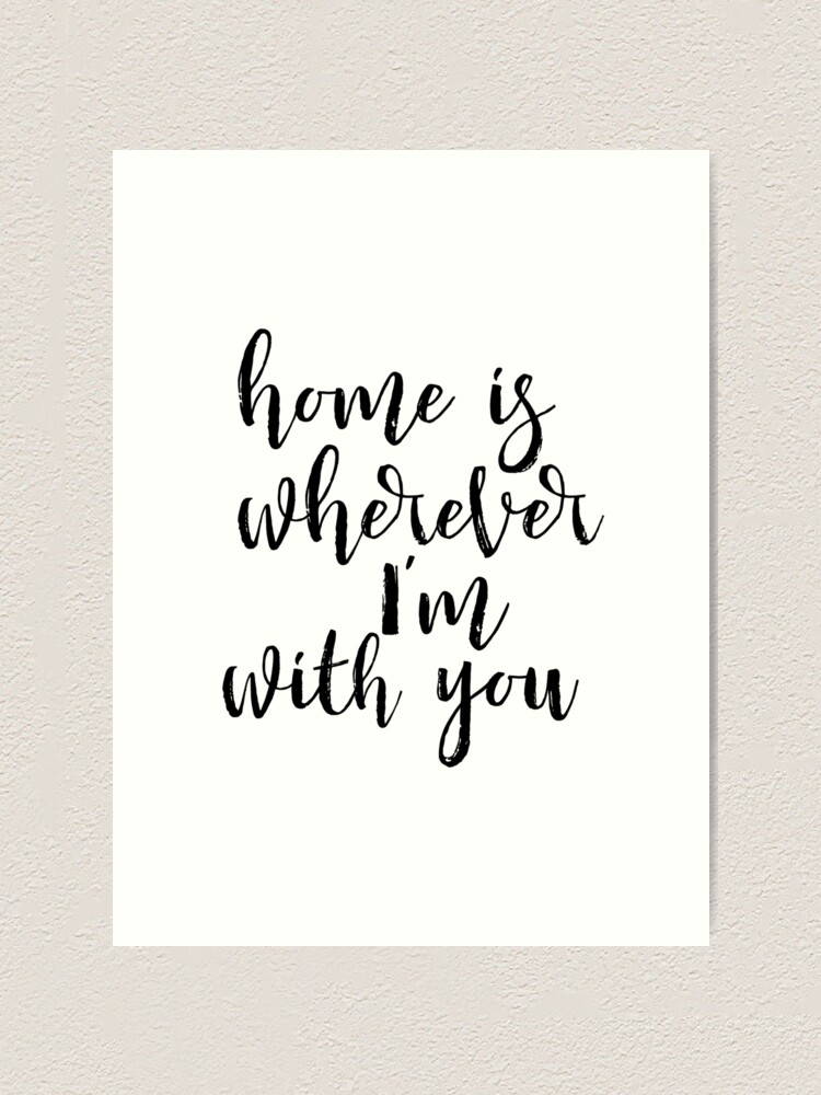 Home Decor Inspirational Print wall art Home Is Wherever Im With You Printable gifts for women Travel Quote Housewarming Gift Quote Printable Room Decor gifts for men