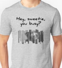 Root: Hey, sweetie, you busy? T-Shirt