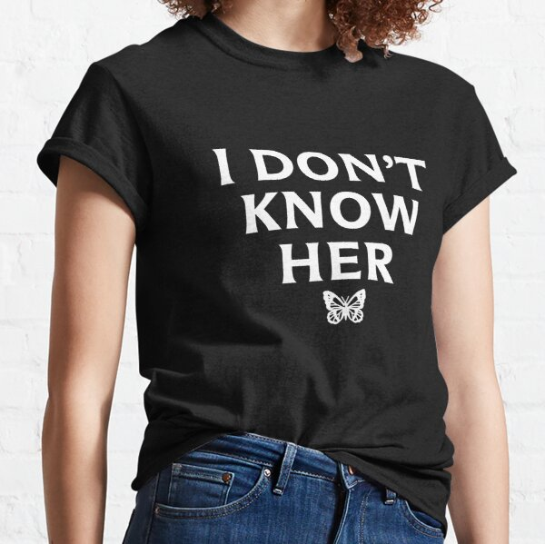 I DON'T KNOW HER Mariah Carey Quote Black Classic T-Shirt