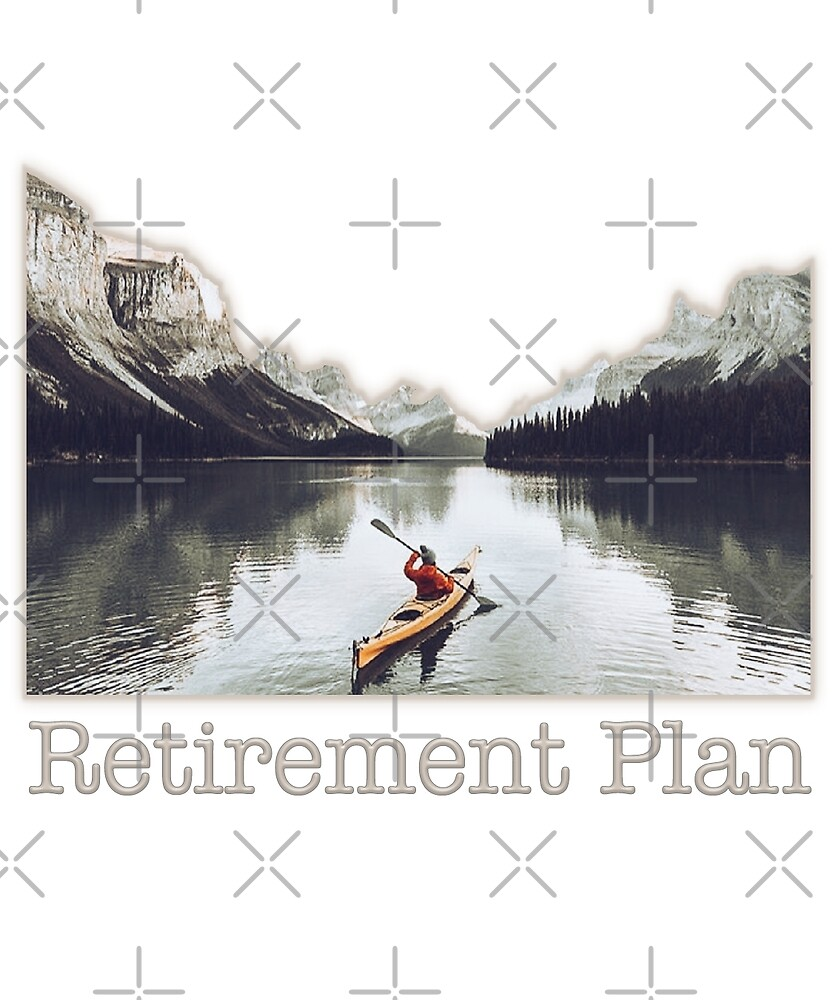 Retirement Plan - Kayak Bucket List  by lmaoshop