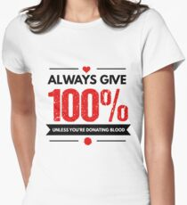 Always Give 100% Unless You're Donating Blood Women's Fitted T-Shirt