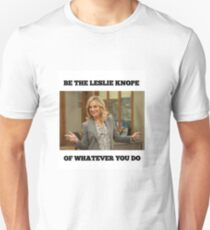 Be The Leslie Knope Of Whatever You Do Unisex T-Shirt