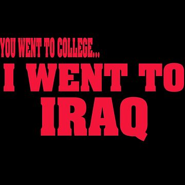 you went to college, I went to Iraq by earlstevens